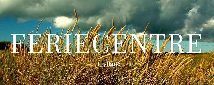 De bedste feriecentre i Jylland